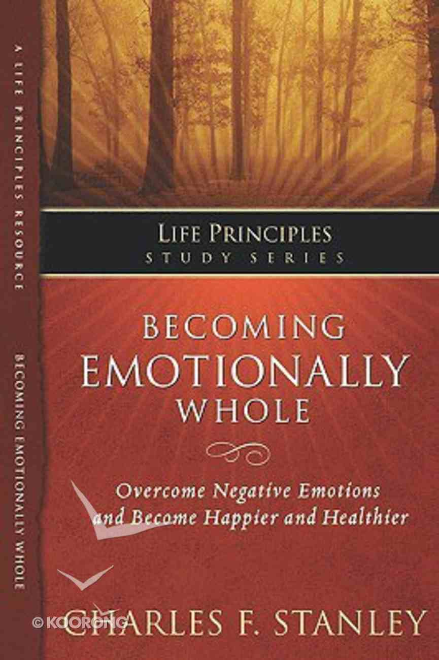 Becoming Emotionally Whole (Life Principles Study Series) Paperback