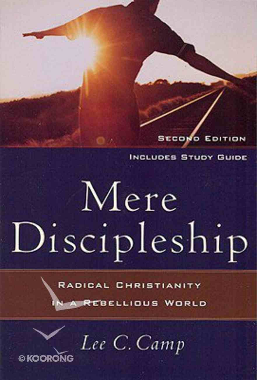 Mere Discipleship: Radical Christianity in a Rebellious World Paperback
