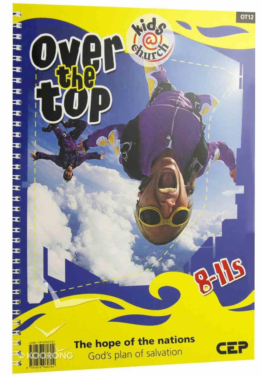 Kids@Church 12: Ot12 Ages 8-11 Teacher's Pack (Over the Top) (Kids@church Curriculum Series) Pack