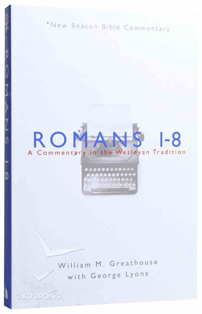 Romans 1-8 (New Beacon Bible Commentary Series) Paperback