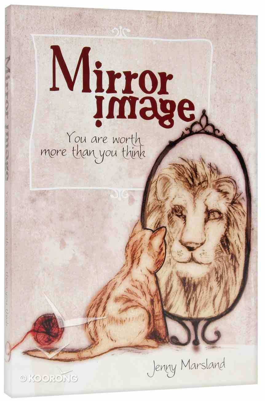 Mirror Image: You Are Worth More Than You Think Paperback