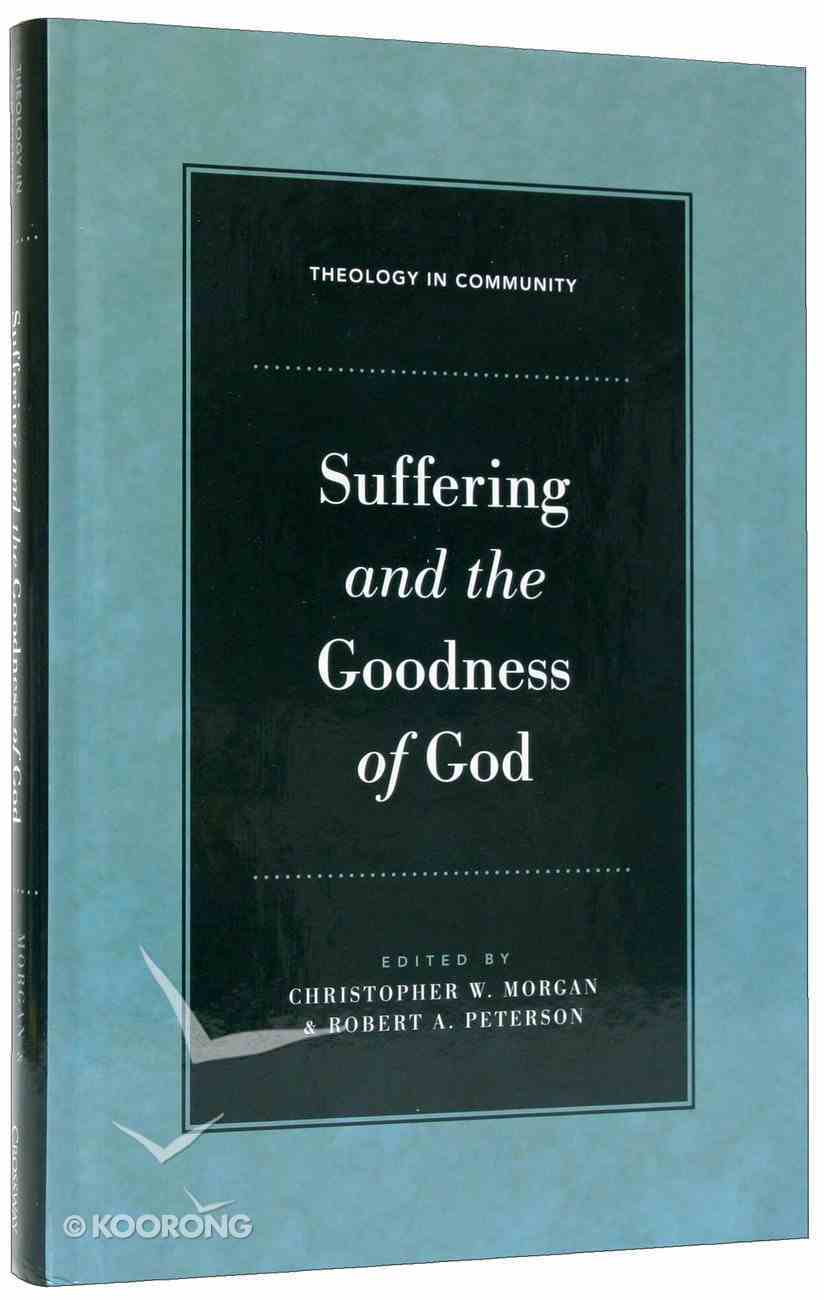 Suffering and the Goodness of God (Theology In Community Series) Hardback