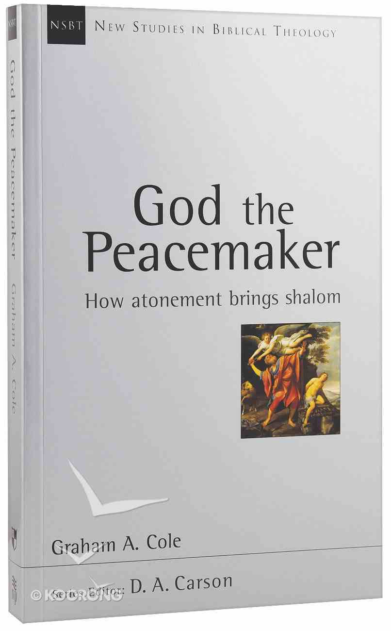 God the Peacemaker: How Atonement Brings Shalom (New Studies In Biblical Theology Series) Paperback