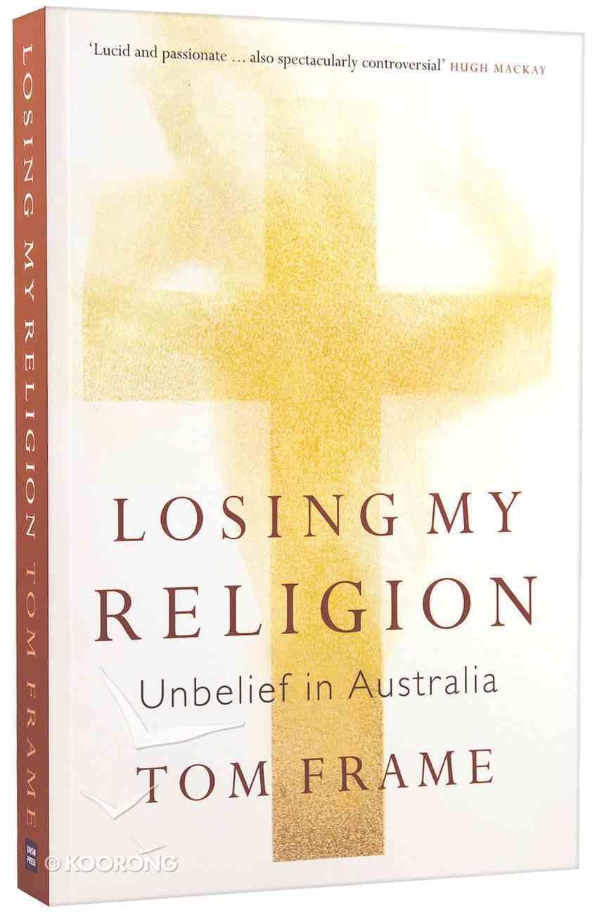 Losing My Religion: Unbelief in Australia Paperback