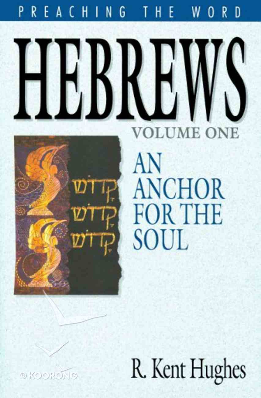 Hebrews - An Anchor For the Soul (Volume 1) (Preaching The Word Series) Hardback