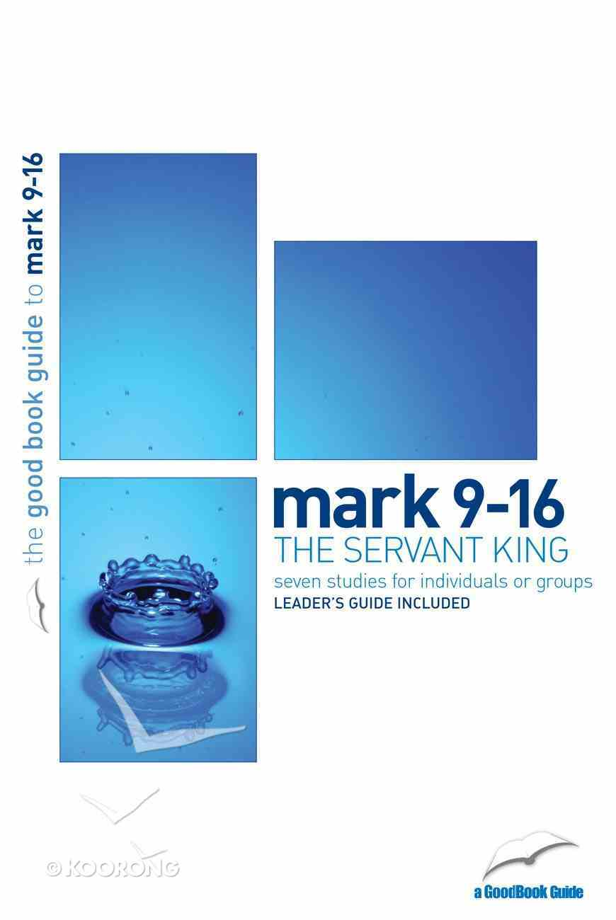 The Mark 9-16 - Servant King (Seven Studies) (The Good Book Guides Series) Paperback