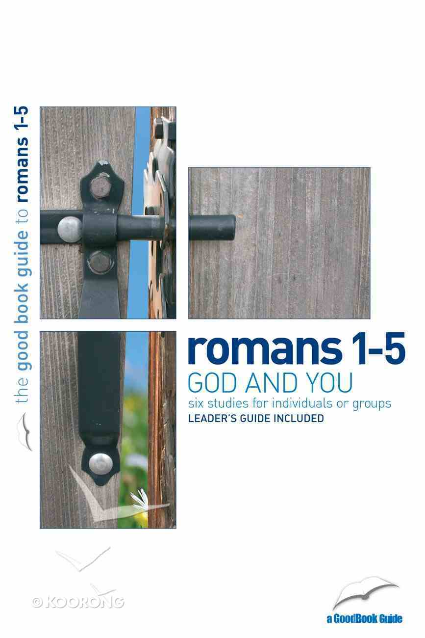 Romans 1-5 - God and You (6 Studies) (The Good Book Guides Series) Paperback