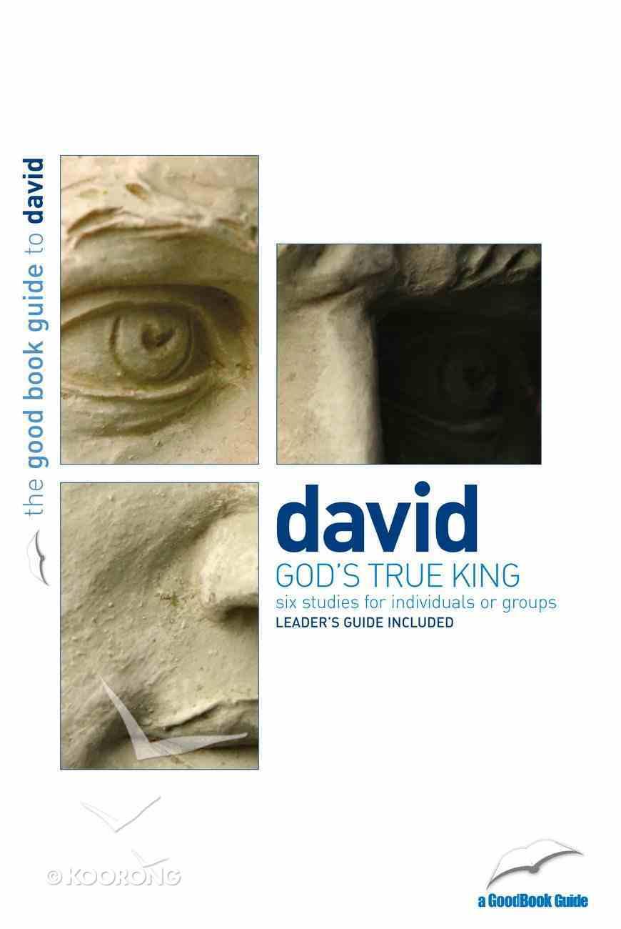 David: God's True King (6 Studies) (The Good Book Guides Series) Paperback