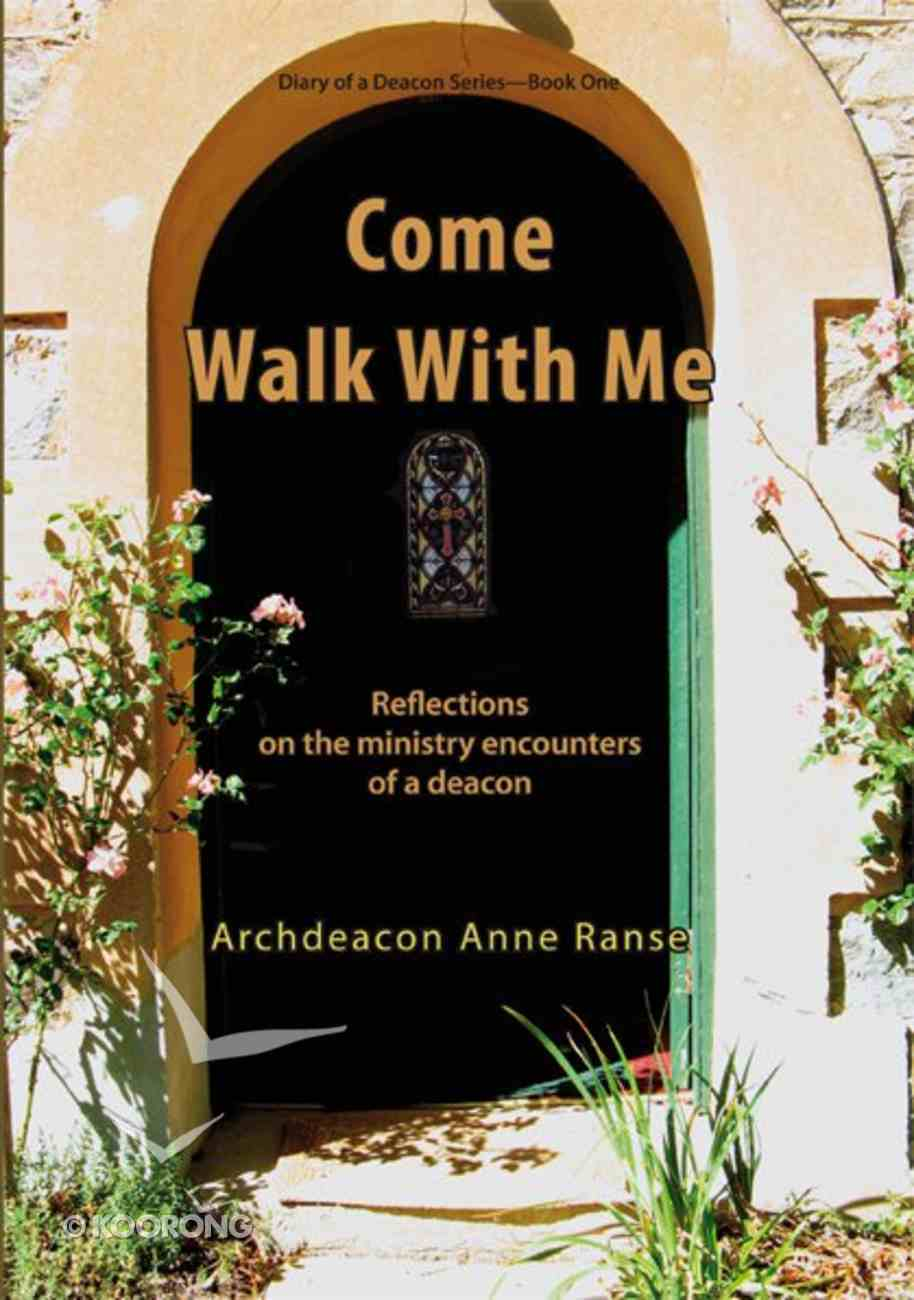 Diary of a Deacon: Come Walk With Me Paperback