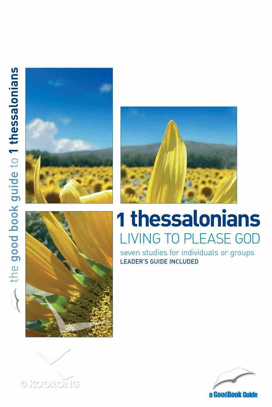 1 Thessalonians - Living to Please God (7 Studies) (The Good Book Guides Series) Paperback