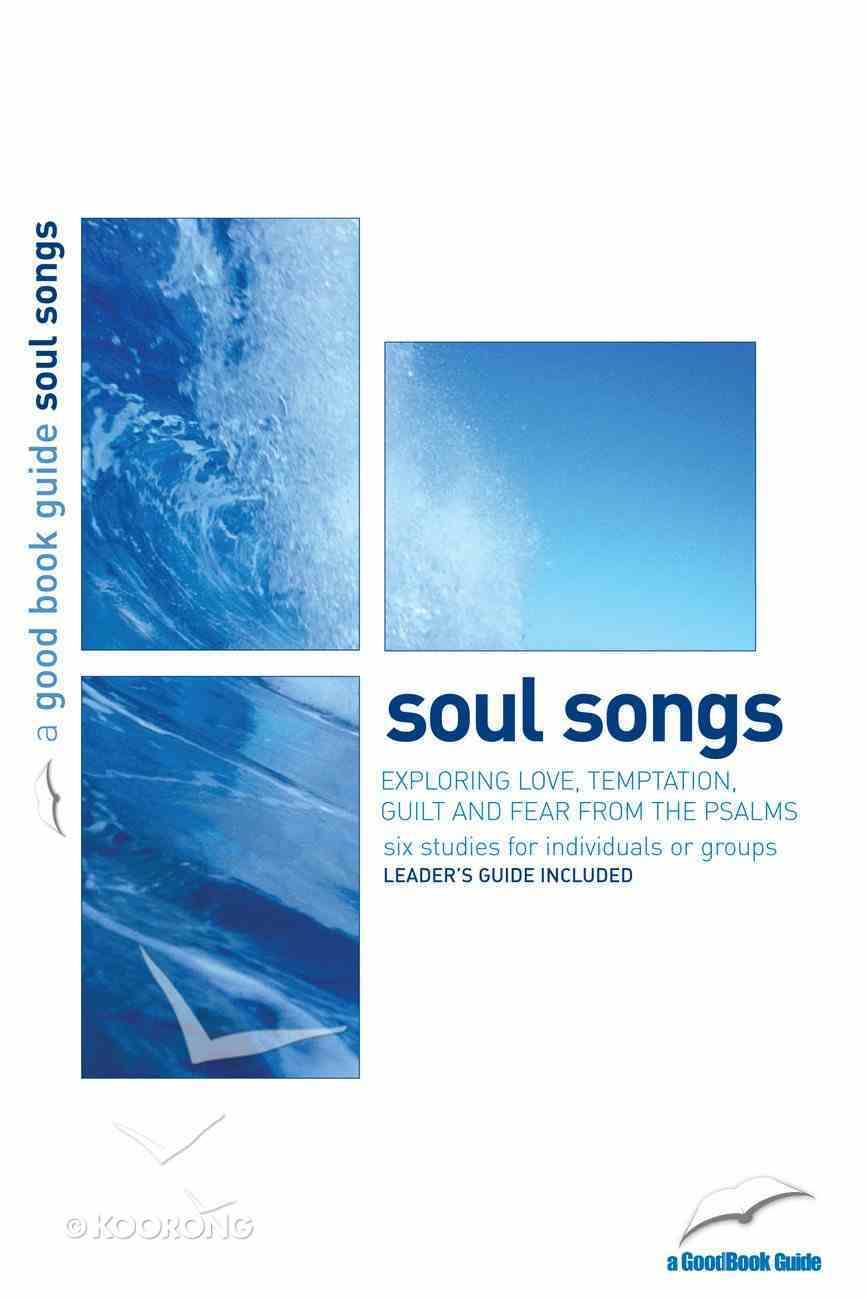 Soul Songs: Exploring Love, Temptation, Guilt and Fear From the Psalms (6 Studies) (The Good Book Guides Series) Paperback