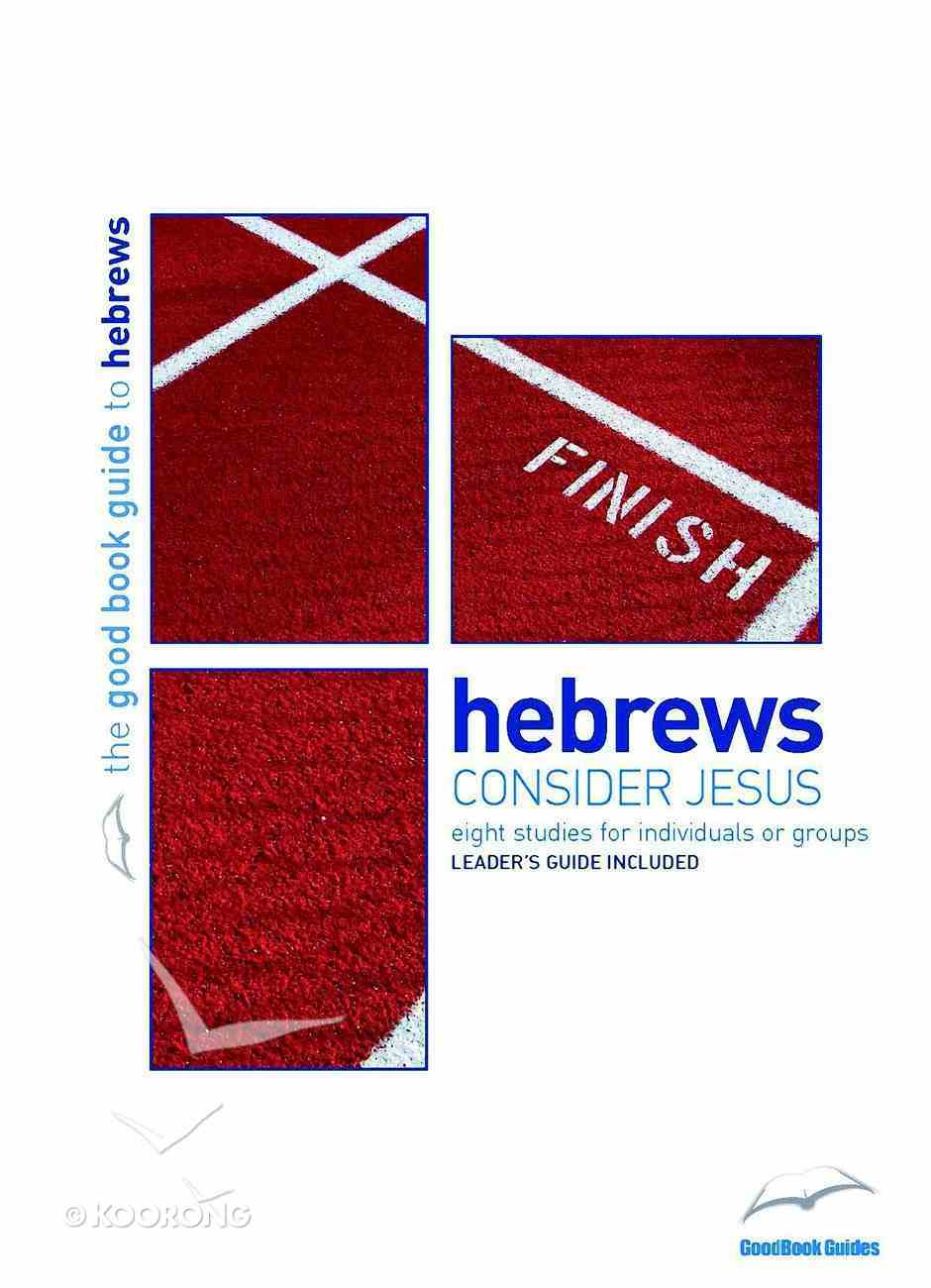 Hebrews: Consider Jesus (The Good Book Guides Series) Paperback