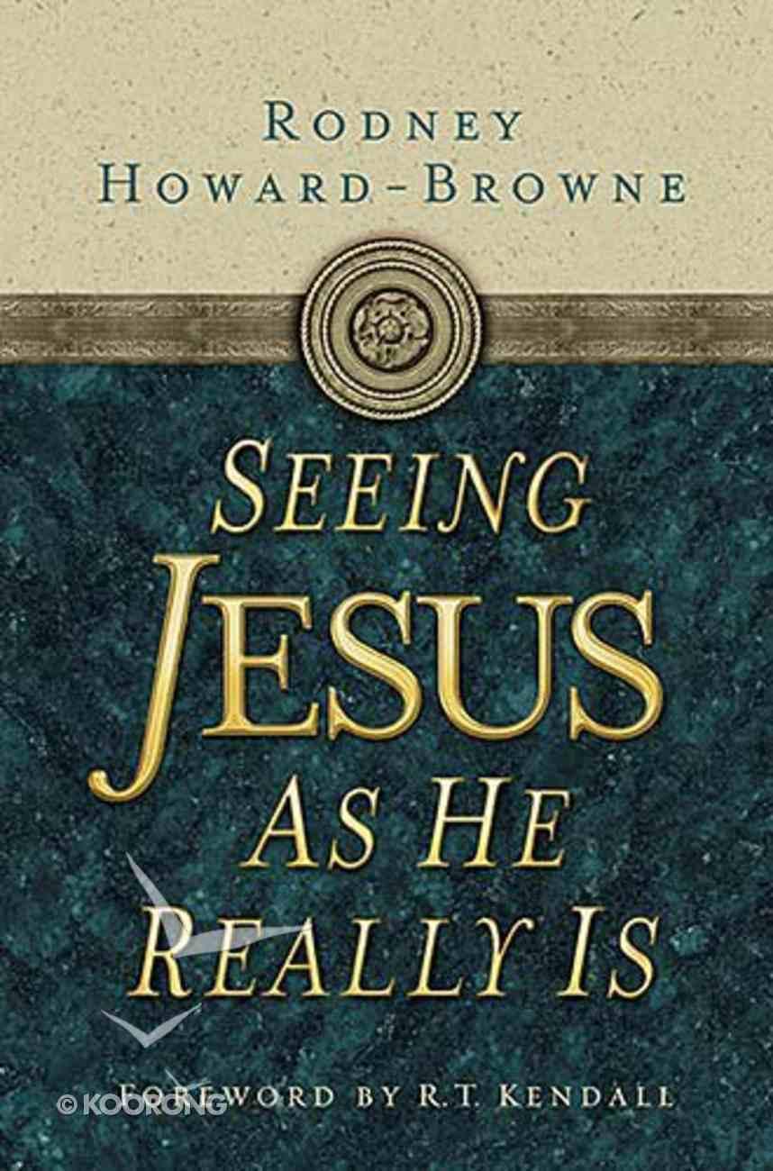 Seeing Jesus as He Really is Hardback