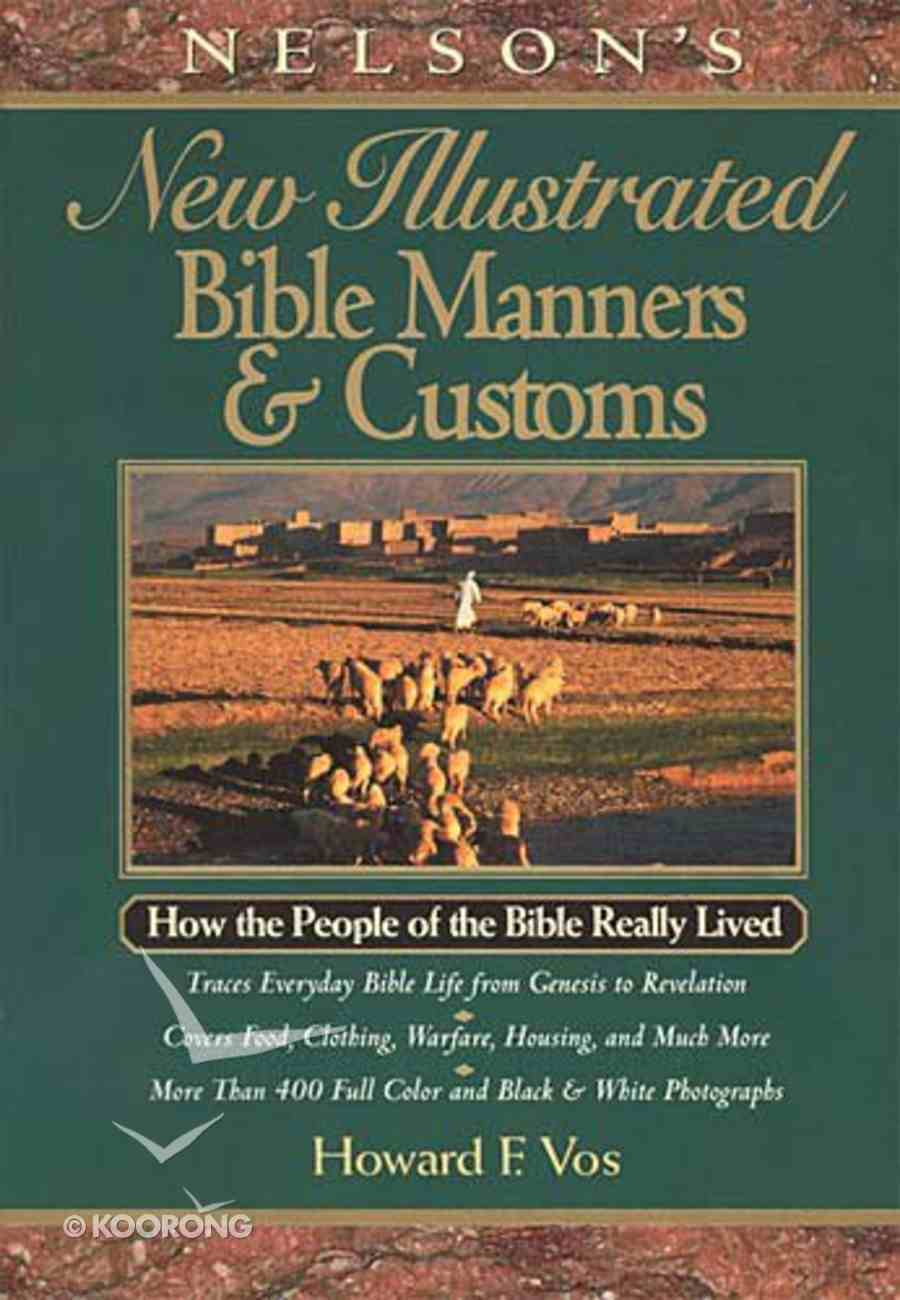 Nelson's New Illustrated Bible Manners & Customs Hardback