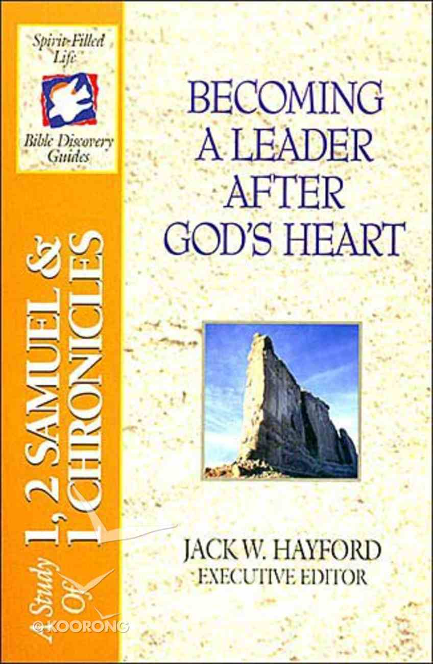 Sflb #05: Becoming a Leader After God's Heart (Spirit Filled Life Bible Discovery) (1&2 Samuel/1 Chronicles) (#05 in Spirit-filled Life Bible Discovery Guide Series) Paperback