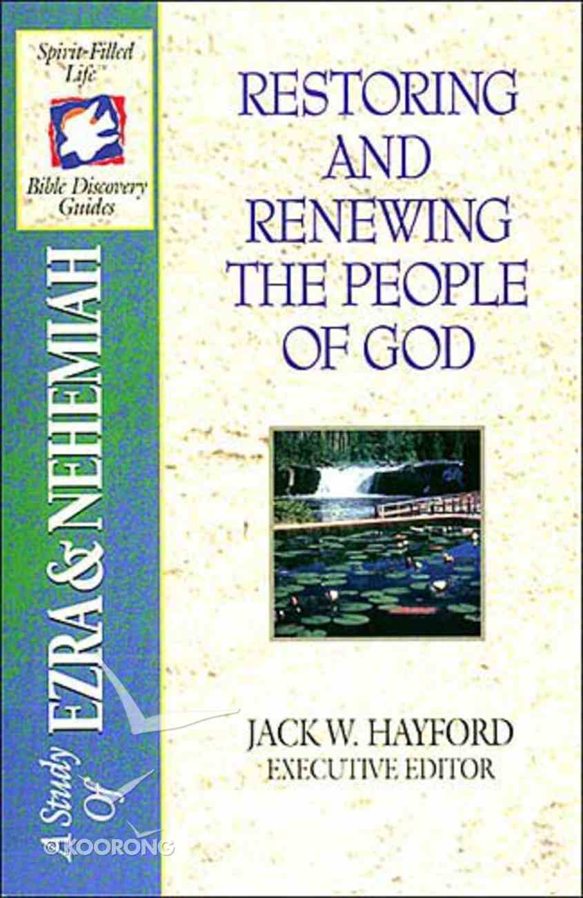 Sflb #07: Restoring & Renewing God's People (Spirit Filled Life Bible Discovery) (Ezra and Nehemaih) (#07 in Spirit-filled Life Bible Discovery Guide Series) Paperback