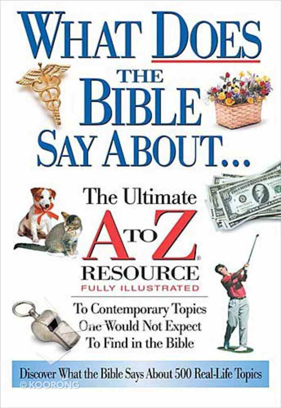 What Does the Bible Say About... (Ultimate A To Z Resource Series) Paperback