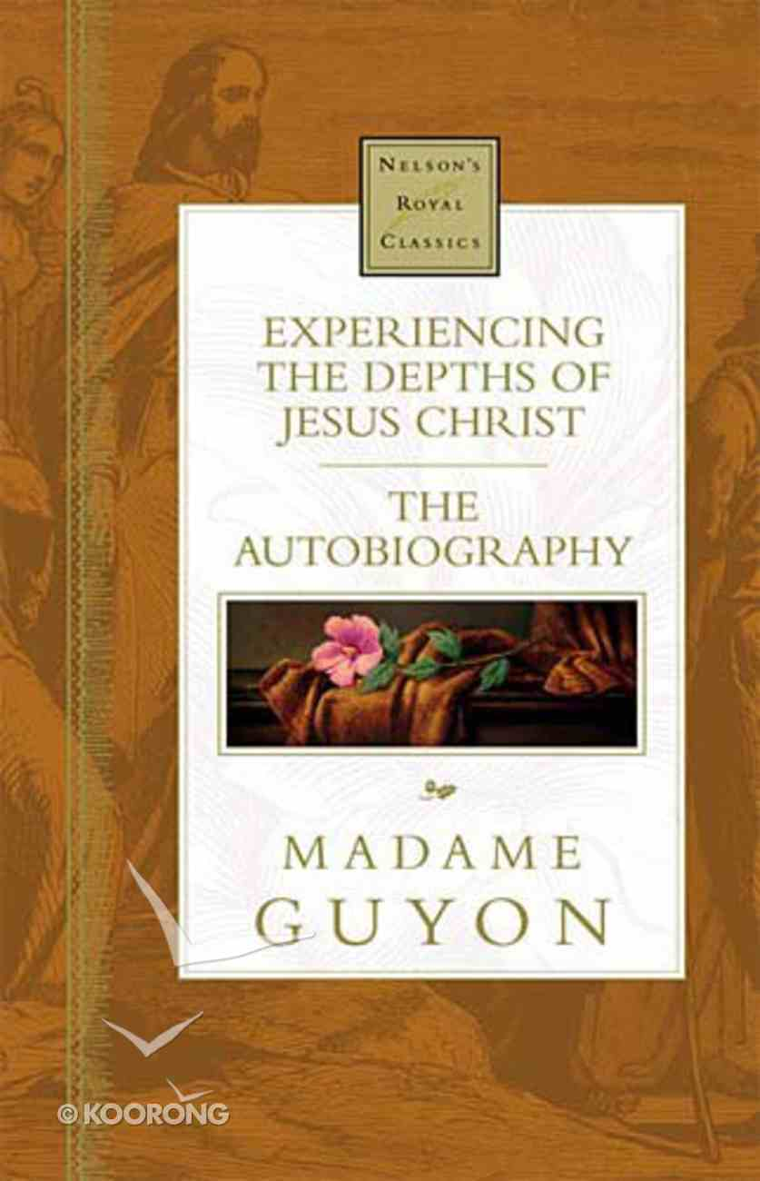 Experiencing the Depth of Jesus Christ (Nelson's Royal Classics Series) Hardback