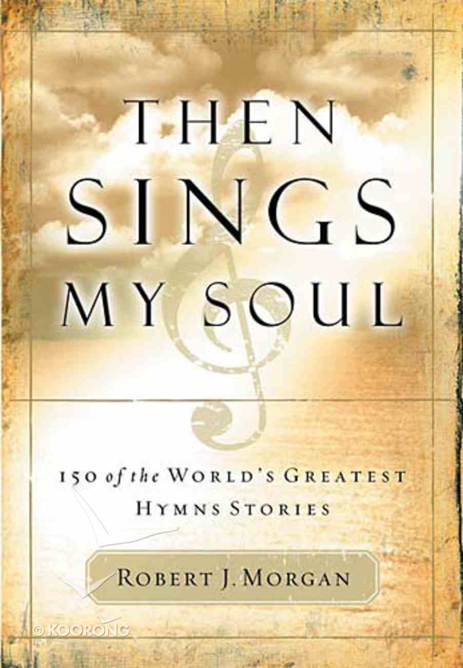 Then Sings My Soul: 150 of the World's Greatest Hymn Stories Paperback