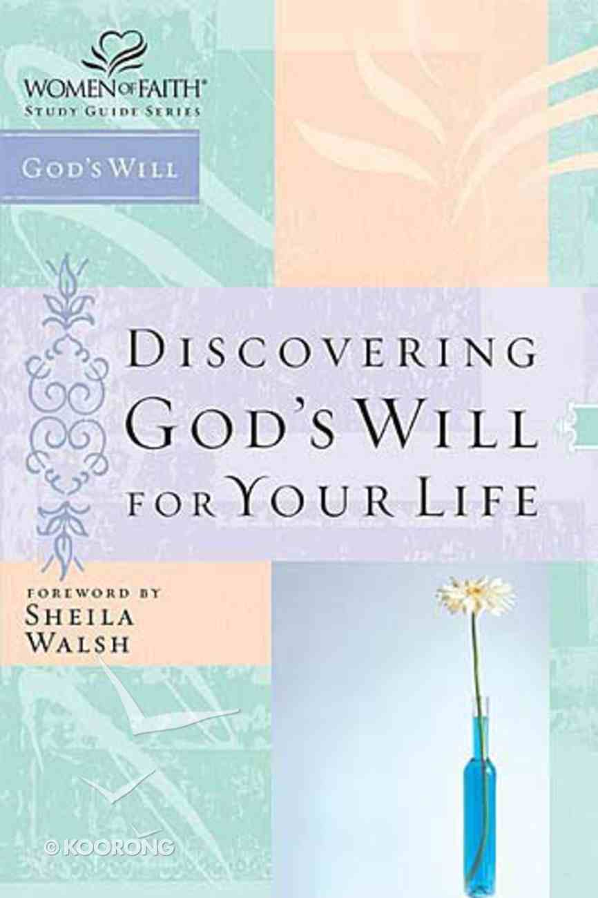 Discovering God's Will For Your Life (Women Of Faith Study Guide Series) Paperback