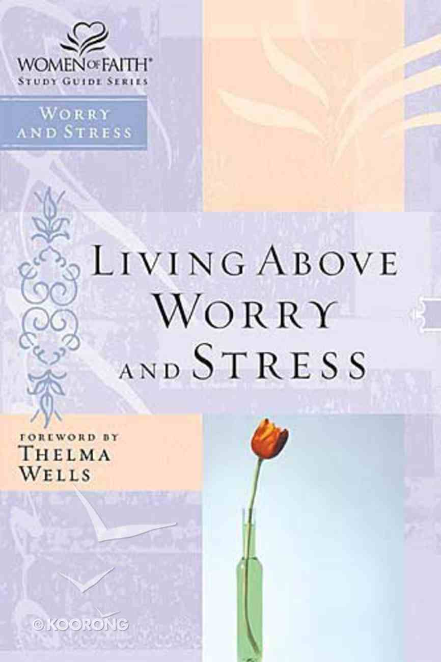 Finding Freedom From Worry and Stress (Women Of Faith Study Guide Series) Paperback