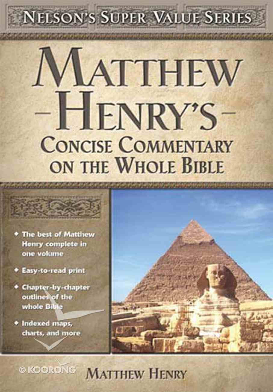 Matthew Henry's Concise Commentary of the Whole Bible (Nelson's Super Value Series) Hardback