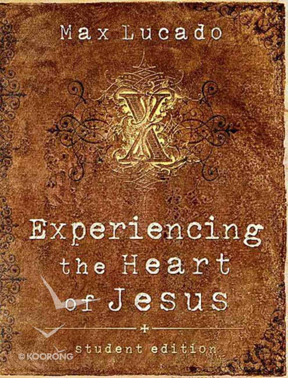 Experiencing the Heart of Jesus (Student Edition) Paperback