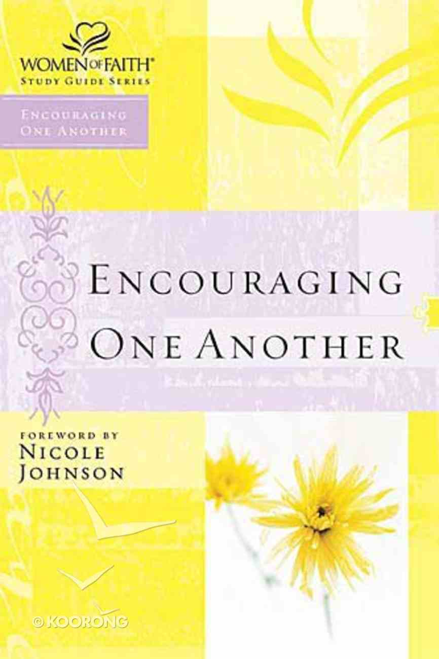 Encouraging One Another (Women Of Faith Study Guide Series) Paperback