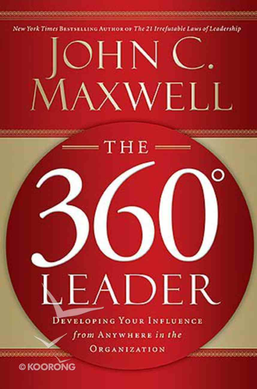 The 360 Degree Leader: Developing Your Unfluence From Anywhere in the Organization Hardback