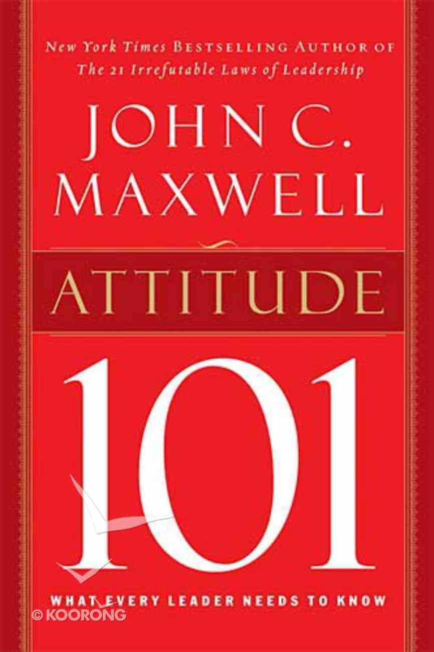 Attitude 101: What Every Leader Needs to Know Hardback