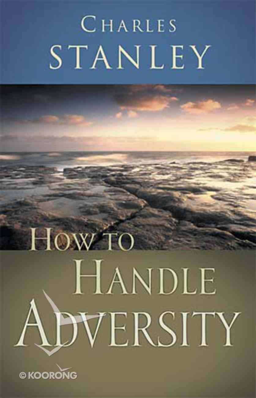 How to Handle Adversity (Charles Stanley Discipleship Series) Paperback