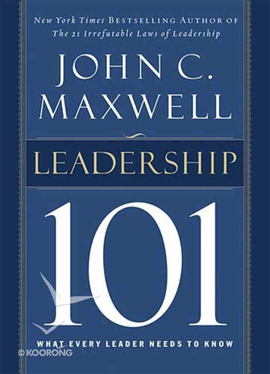 Leadership 101: What Every Leader Need to Know Hardback