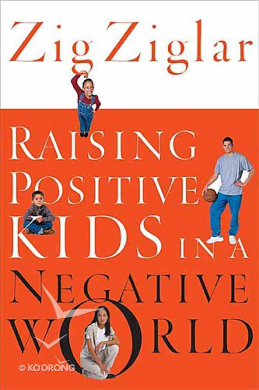 Raising Positive Kids in a Negative World Paperback