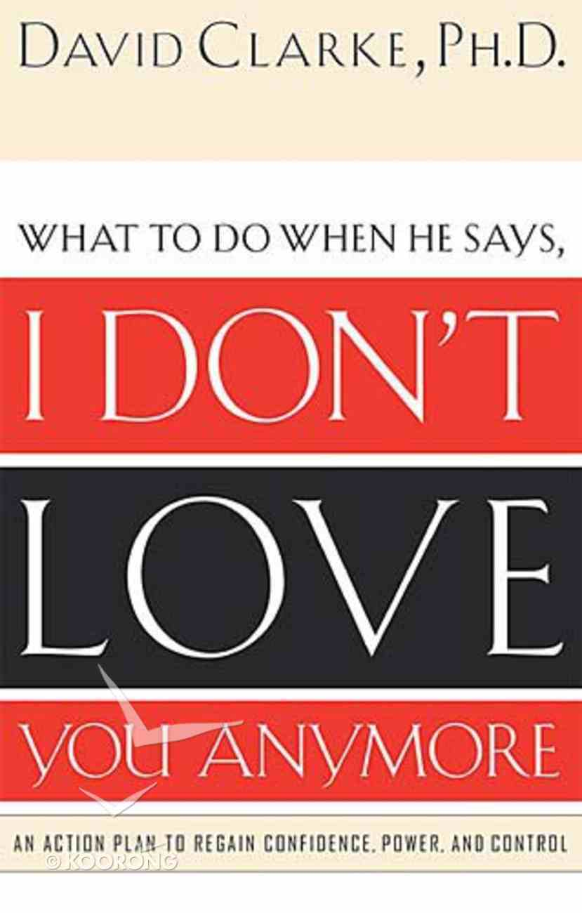 What to Do When Your Spouse Says I Don't Love You Anymore Paperback