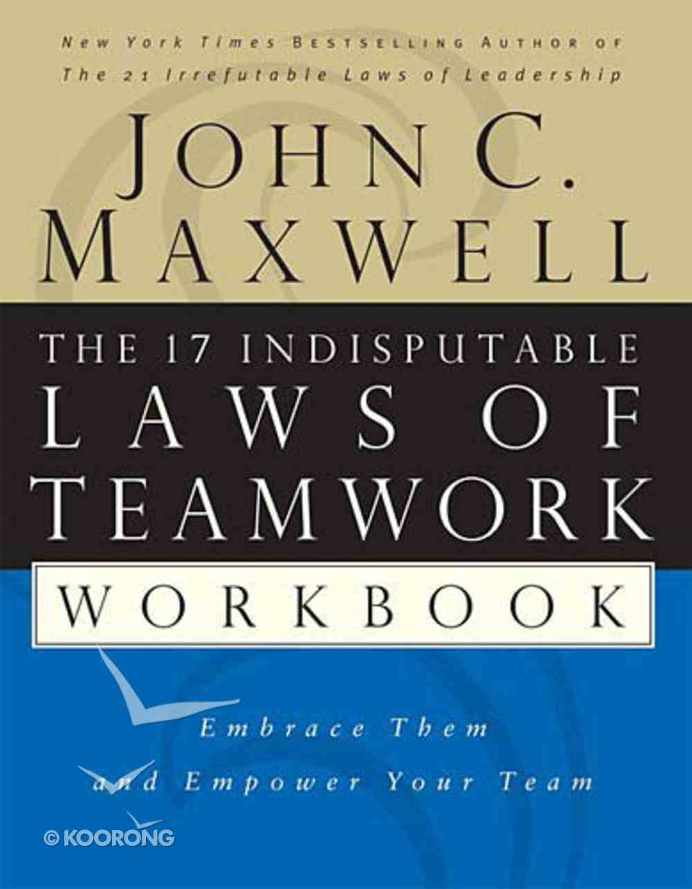 The 17 Indisputable Laws of Teamwork: Embrace Them & Empower Your Team (Workbook) Paperback