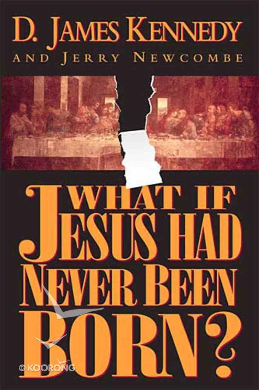 What If Jesus Had Never Been Born? Hardback