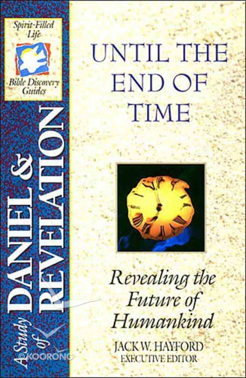 Sflb #13: Until the End of Time (Daniel & Revelation (Spirit Filled Life Bible Discovery) (#13 in Spirit-filled Life Bible Discovery Guide Series) Paperback