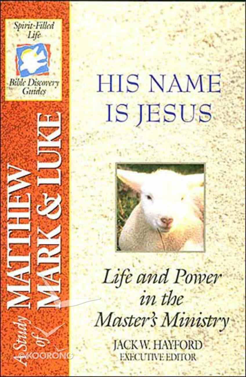 Sflb #15: His Name is Jesus (Spirit Filled Life Bible Discovery) (Matthew, Mark & Luke) (#15 in Spirit-filled Life Bible Discovery Guide Series) Paperback
