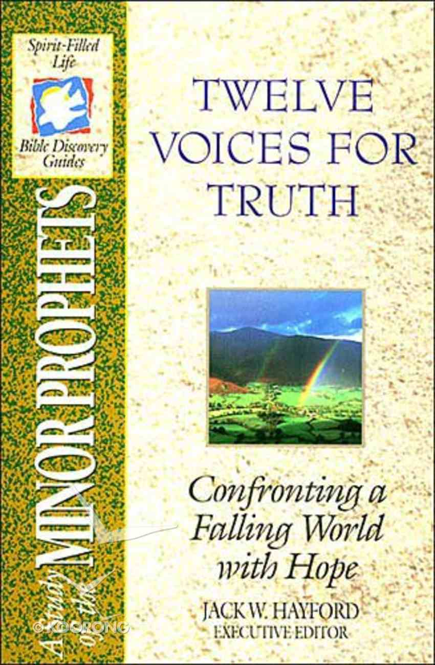 Sflb #14: Twelve Voices For Truth (Spirit Filled Life Bible Discovery) (Minor Prophets) (#14 in Spirit-filled Life Bible Discovery Guide Series) Paperback
