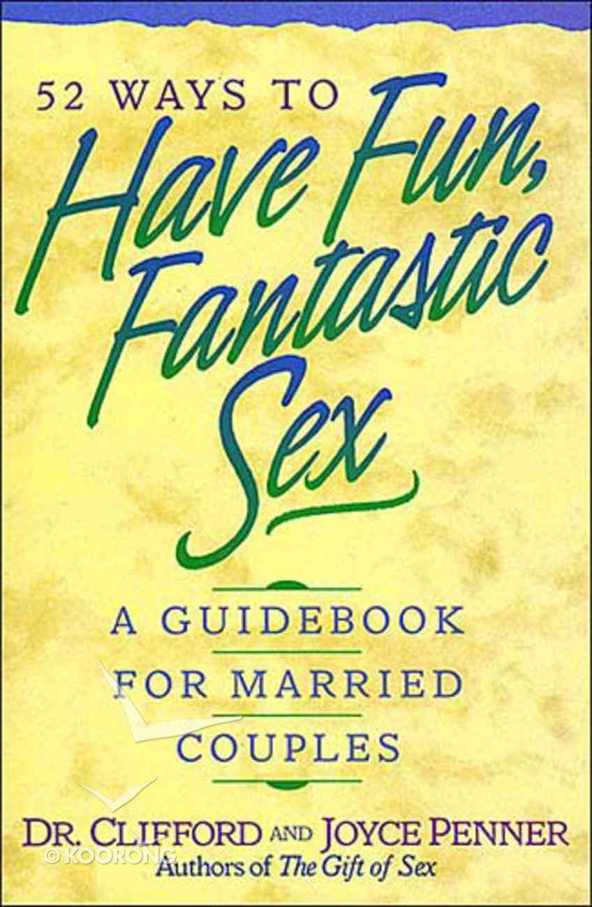 52 Ways to Have Fun, Fantastic Sex: A Guidebook For Married Couples Paperback