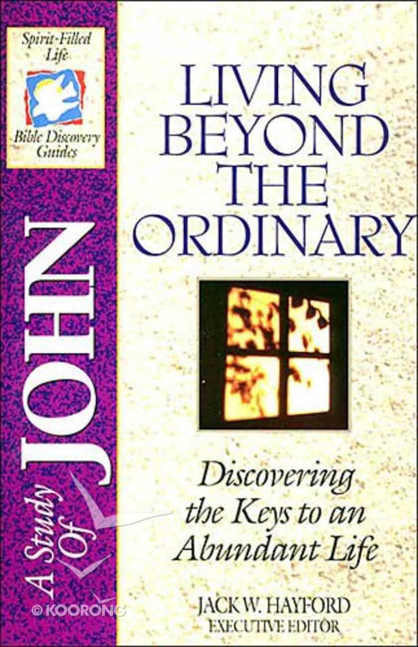 Sflb #16: Living Beyond the Ordinary (Spirit Fillfed Life Bible Discovery) (Gospel of John) (#16 in Spirit-filled Life Bible Discovery Guide Series) Paperback