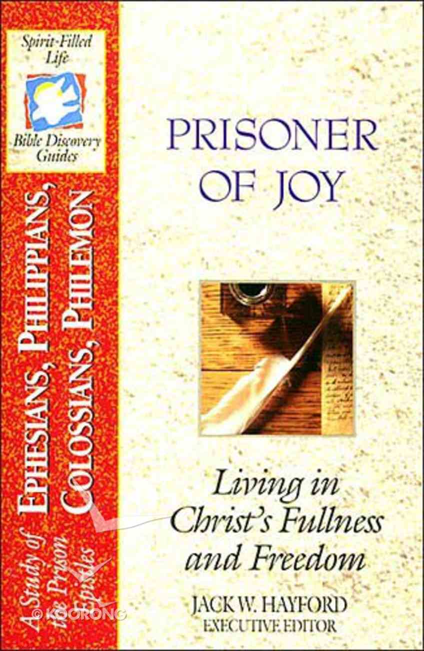 Sflb #22: Prisoner of Joy (Spirit Filled Life Bible Discovery) (Ephesians/Philippians/Colossians/Philemon) (#22 in Spirit-filled Life Bible Discovery Guide Series) Paperback
