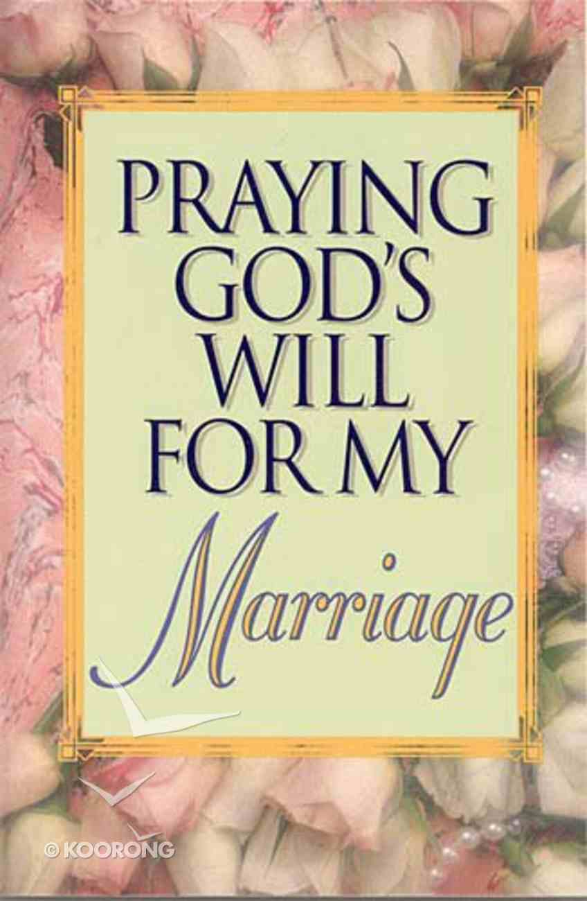 Praying God's Will For My Marriage (Praying God's Will Series) Paperback