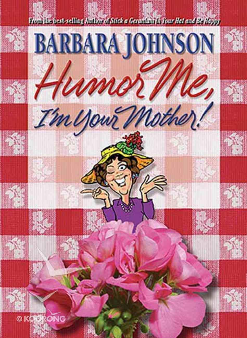 Humor Me, I'm Your Mother! Hardback