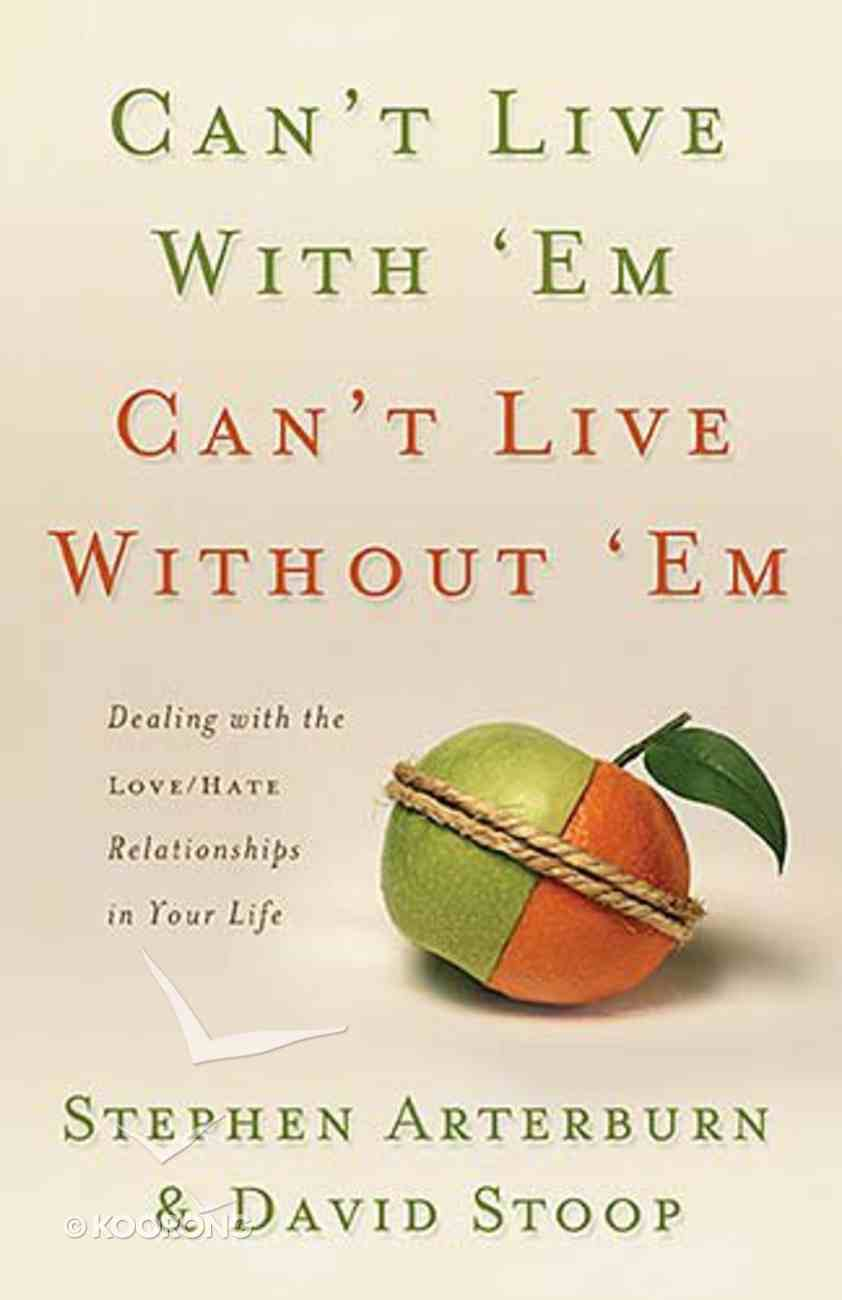 Can't Live With 'Em, Can't Live Without 'Em Paperback