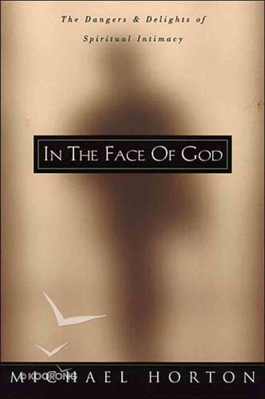 In the Face of God: Dangers & Delights Spiritual Intimacy Hardback