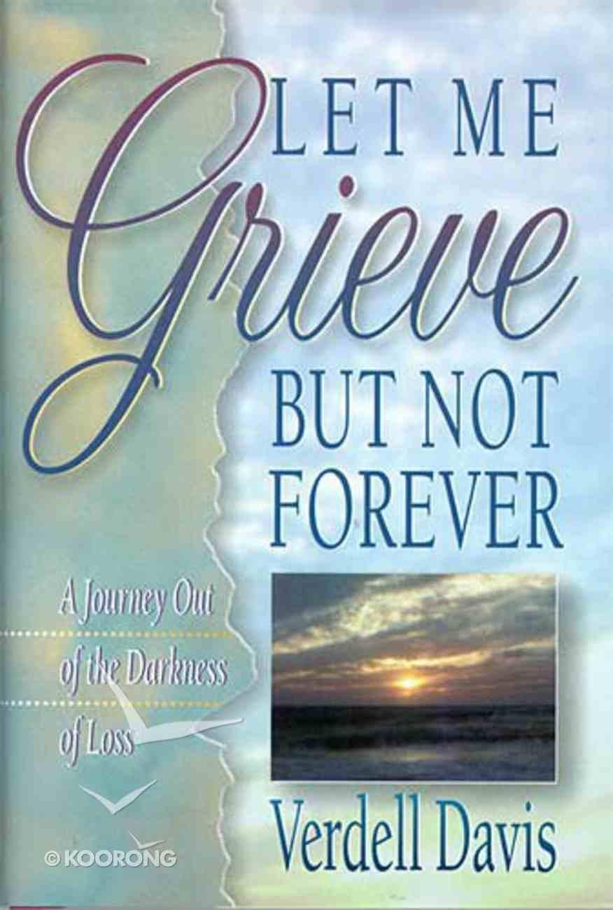 Let Me Grieve, But Not Forever Hardback