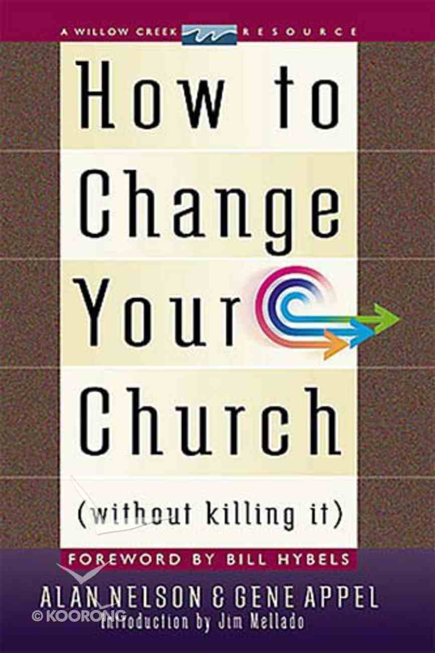 How to Change Your Church Without Killing It Hardback