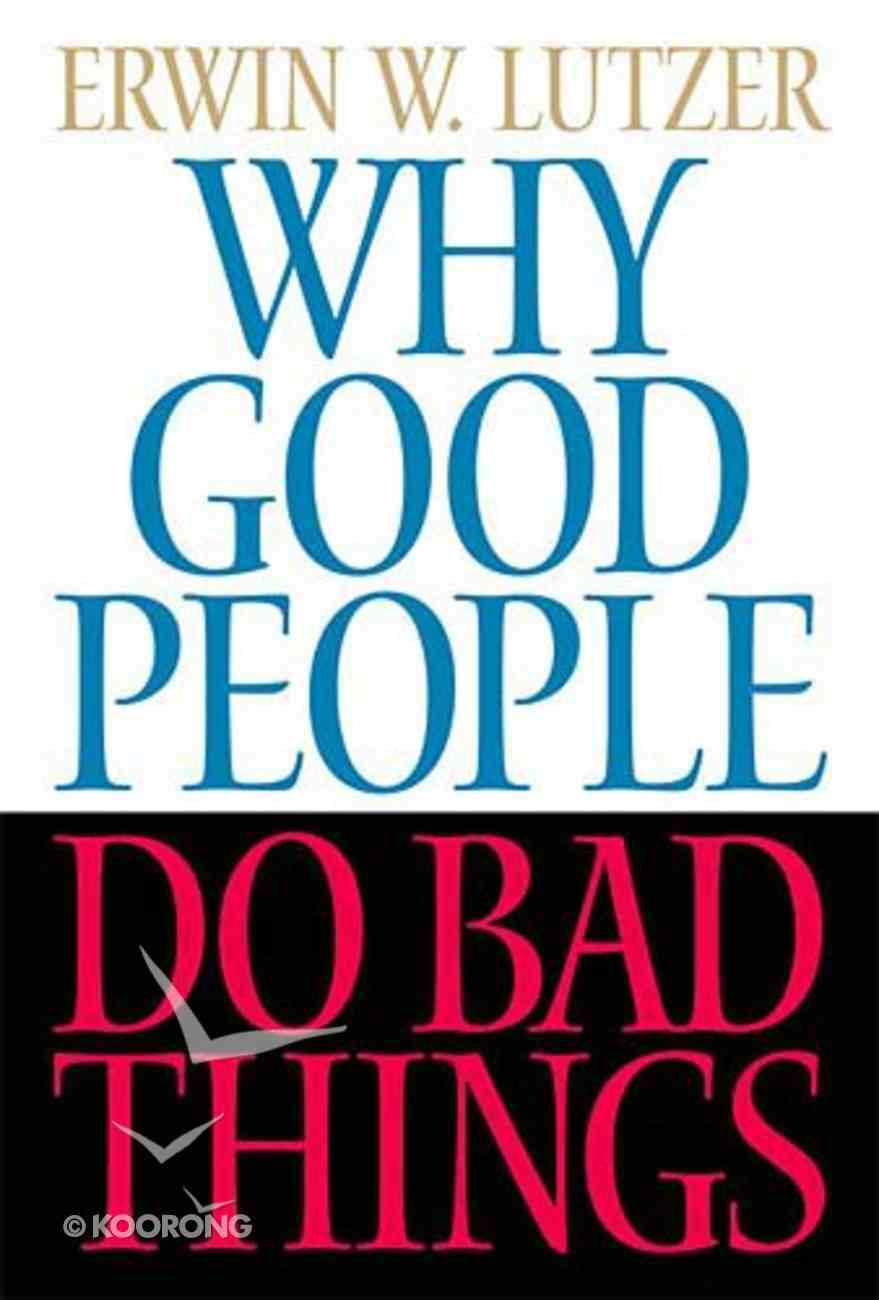 Why Good People Do Bad Things Hardback