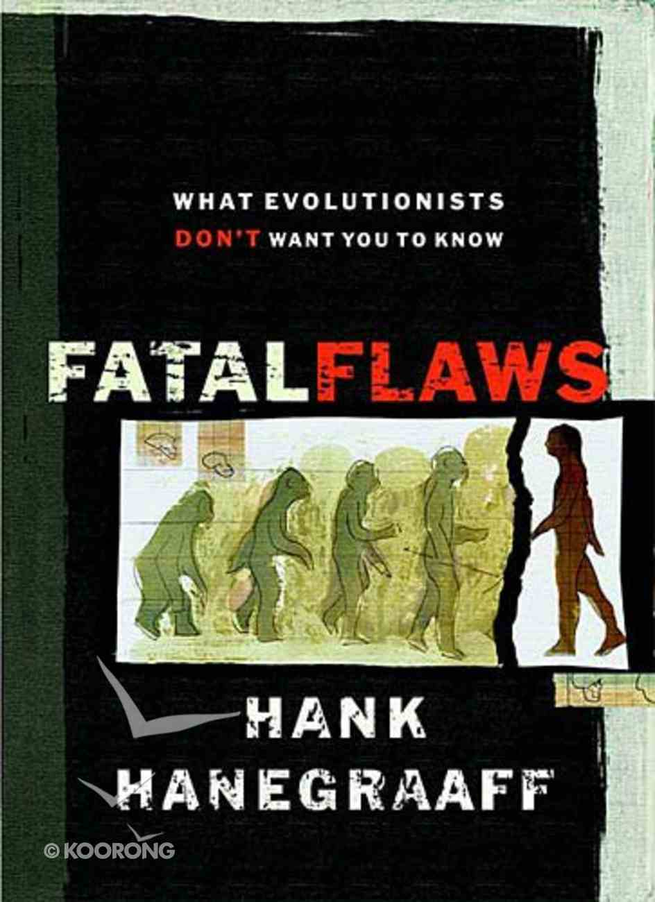 Fatal Flaws: What Evolutionists Don't Want You to Know Hardback